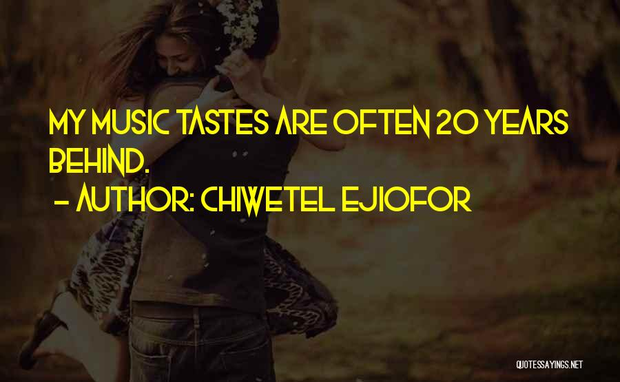 Music Tastes Quotes By Chiwetel Ejiofor