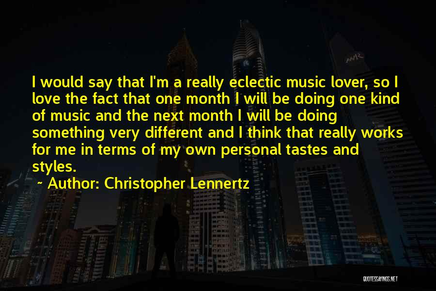 Music Tastes Quotes By Christopher Lennertz