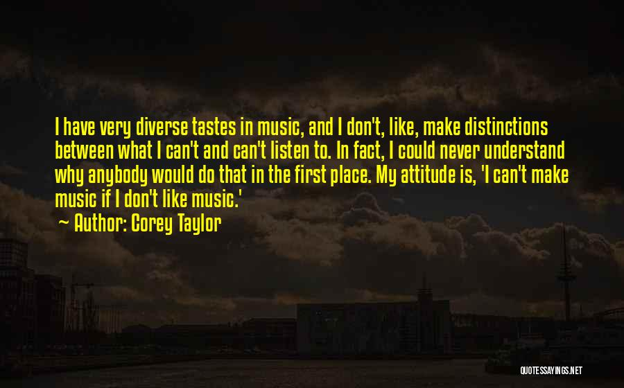 Music Tastes Quotes By Corey Taylor