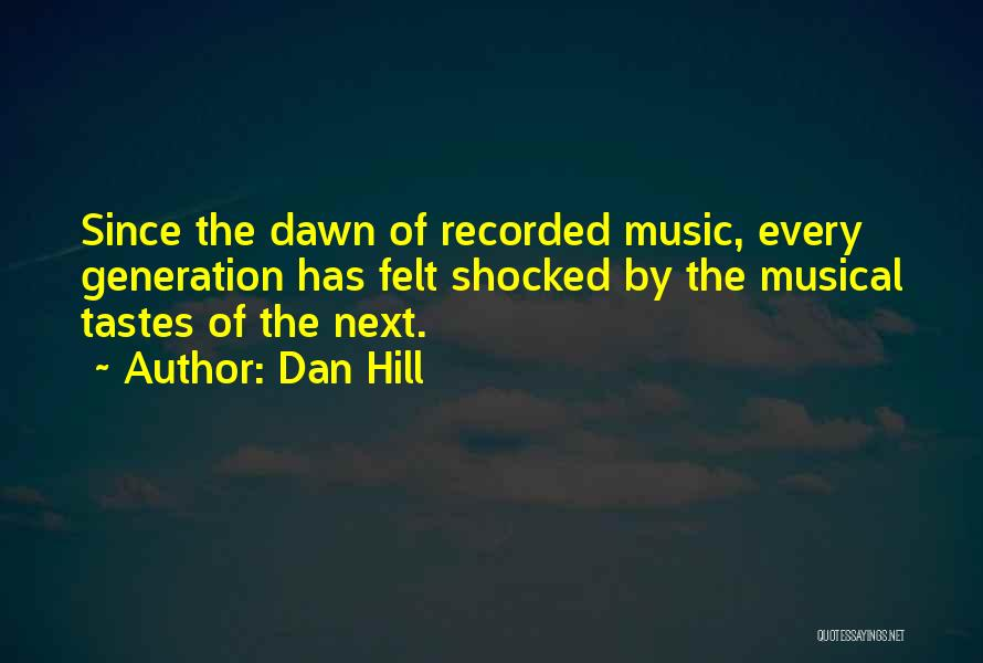 Music Tastes Quotes By Dan Hill
