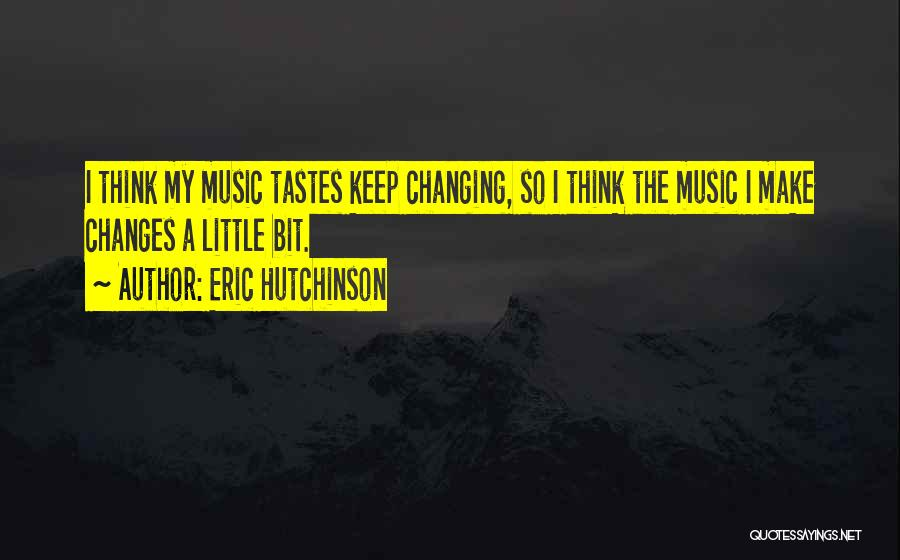 Music Tastes Quotes By Eric Hutchinson