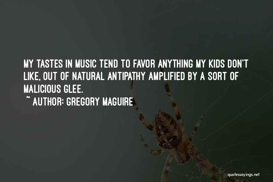 Music Tastes Quotes By Gregory Maguire