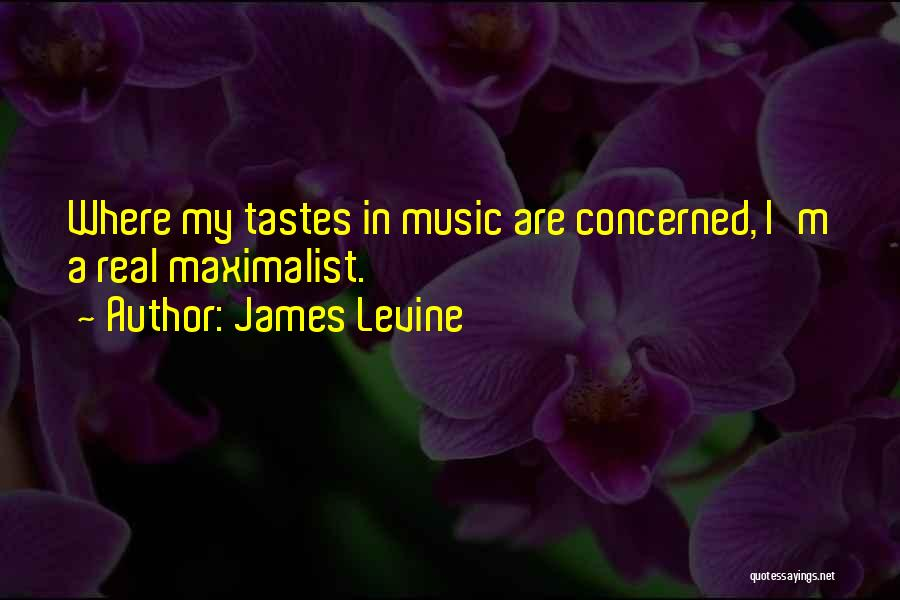 Music Tastes Quotes By James Levine