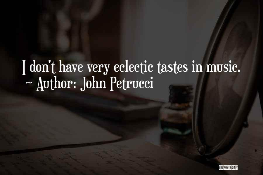 Music Tastes Quotes By John Petrucci