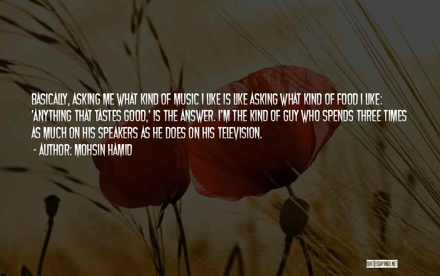 Music Tastes Quotes By Mohsin Hamid