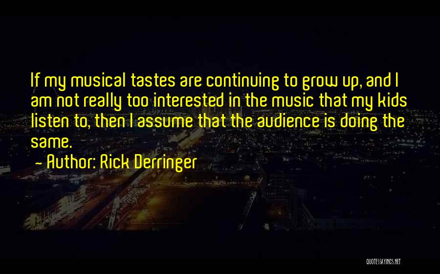 Music Tastes Quotes By Rick Derringer