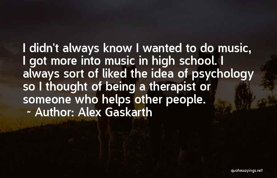 Music Therapist Quotes By Alex Gaskarth