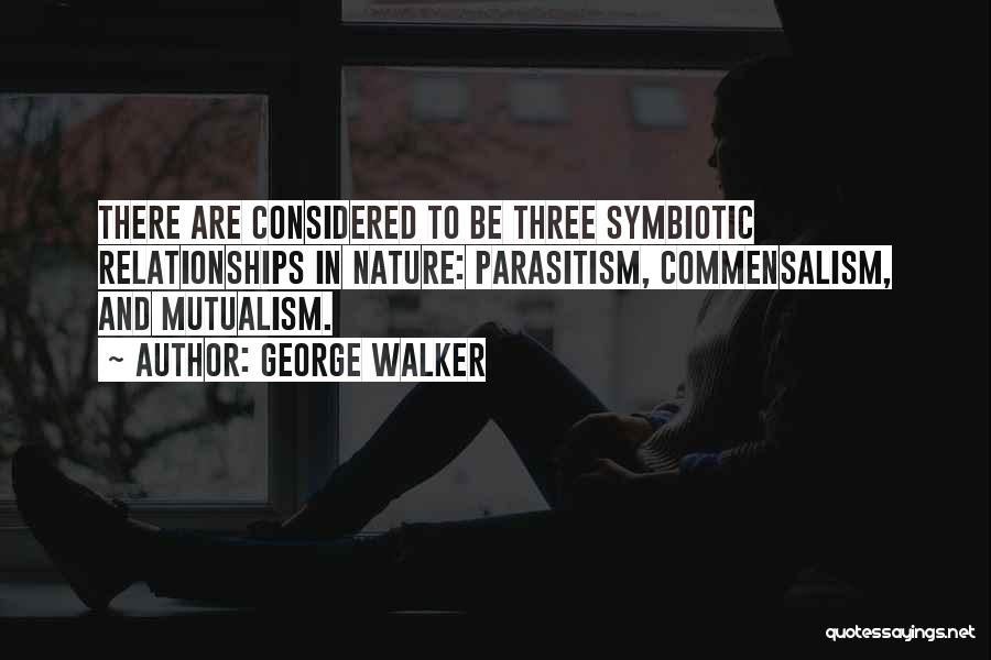 Mutualism Quotes By George Walker