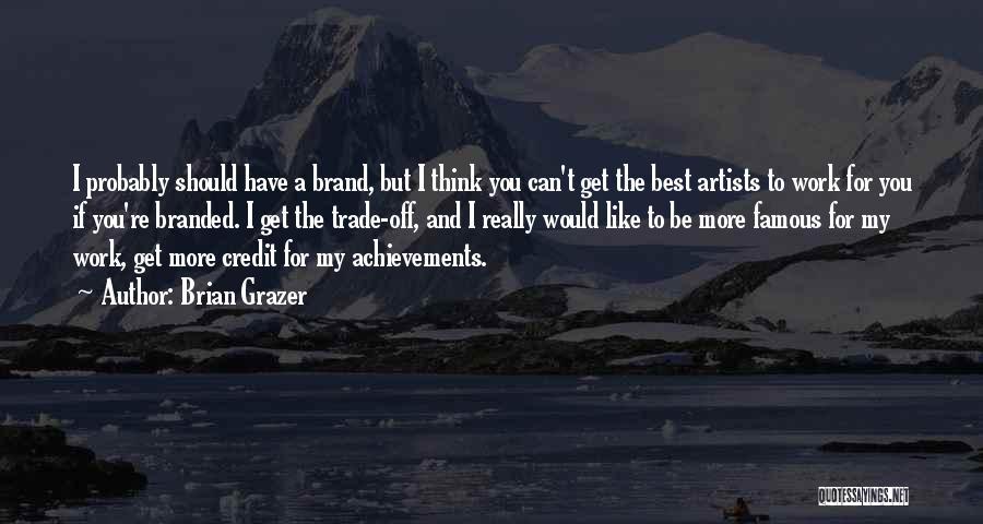My Achievements Quotes By Brian Grazer