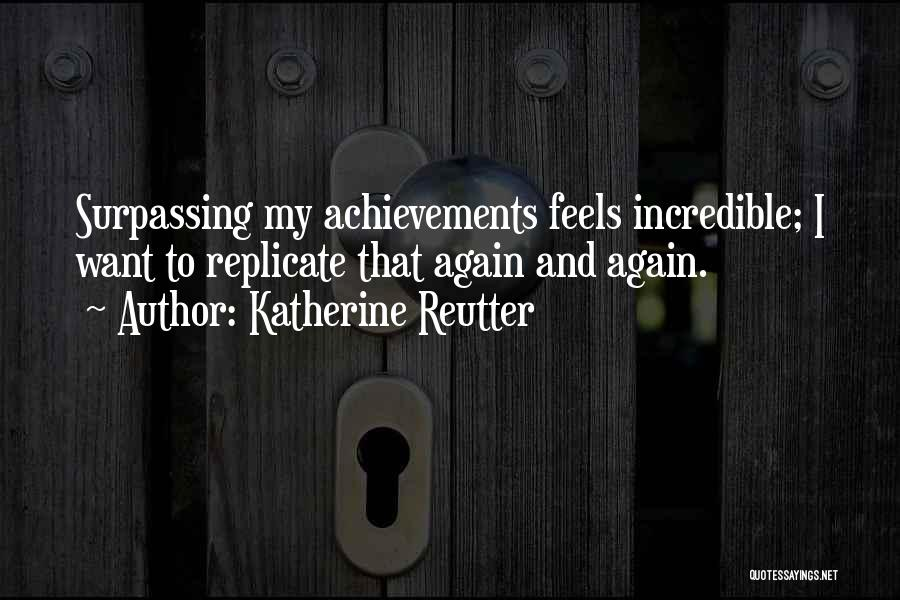 My Achievements Quotes By Katherine Reutter