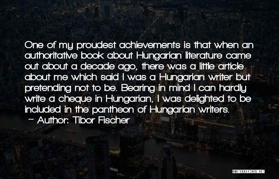 My Achievements Quotes By Tibor Fischer