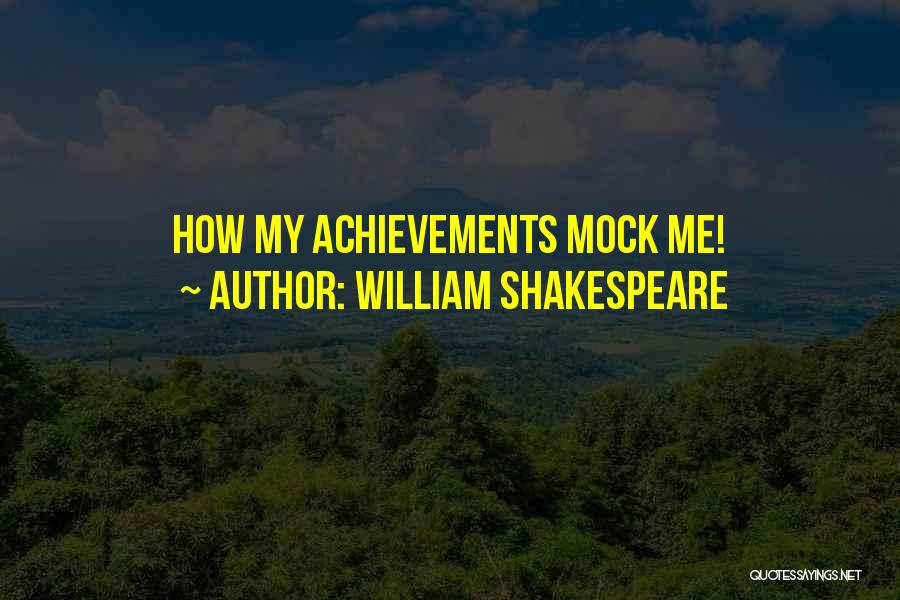 My Achievements Quotes By William Shakespeare