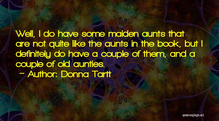 My Aunties Quotes By Donna Tartt