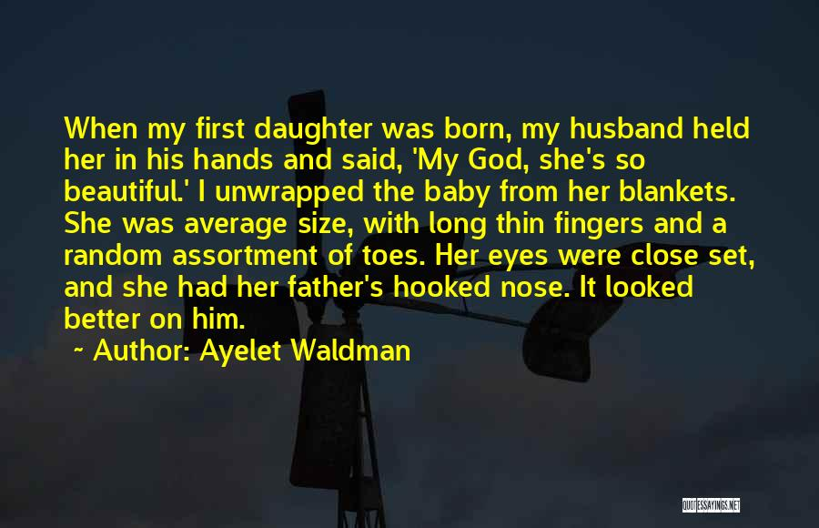 My Baby Father Quotes By Ayelet Waldman
