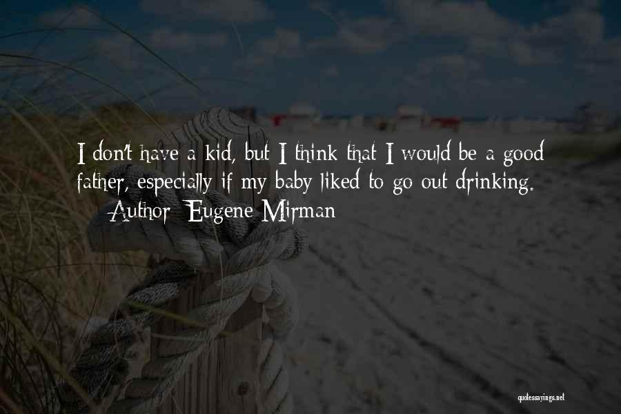 My Baby Father Quotes By Eugene Mirman