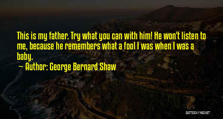 My Baby Father Quotes By George Bernard Shaw