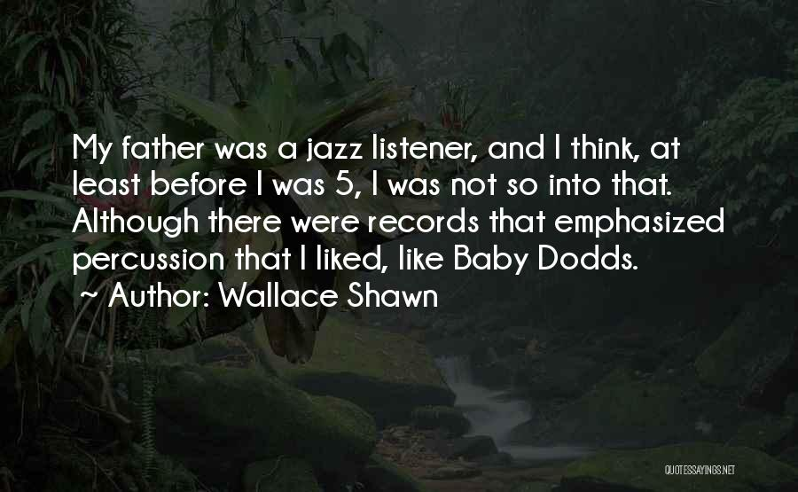 My Baby Father Quotes By Wallace Shawn