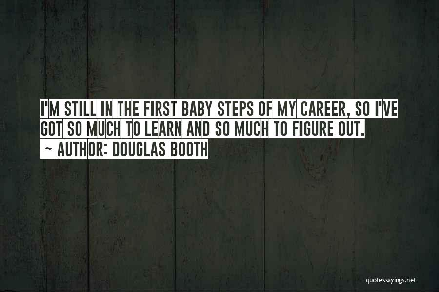 My Baby First Steps Quotes By Douglas Booth