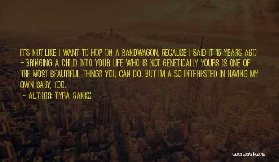 My Beautiful Child Quotes By Tyra Banks
