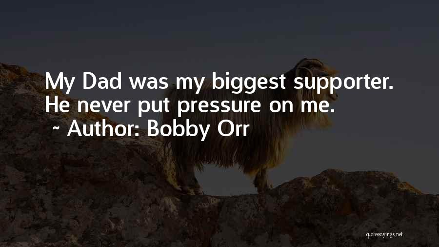 My Biggest Supporter Quotes By Bobby Orr