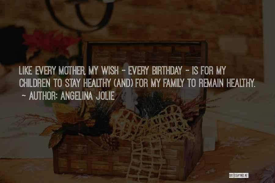 My Birthday Mother Quotes By Angelina Jolie