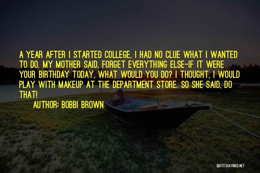 My Birthday Mother Quotes By Bobbi Brown