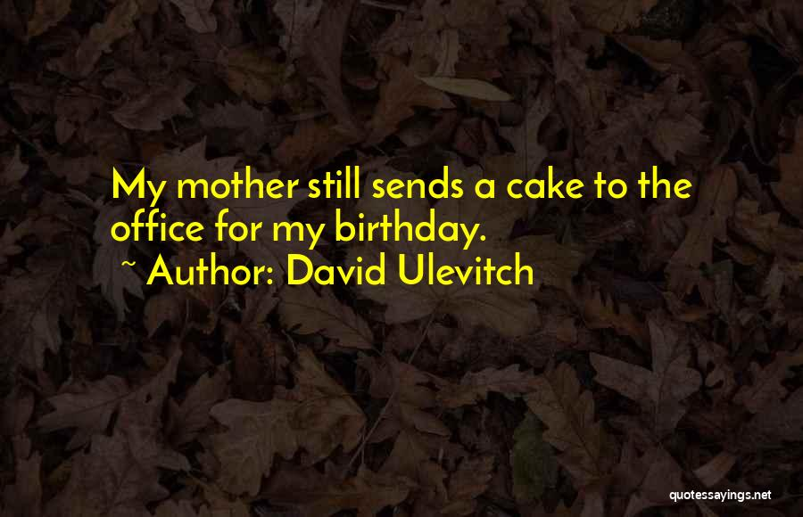 My Birthday Mother Quotes By David Ulevitch