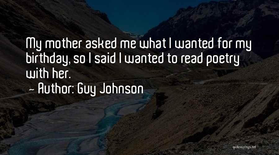My Birthday Mother Quotes By Guy Johnson