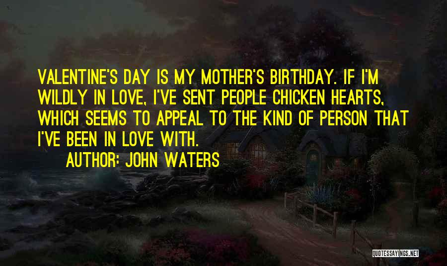 My Birthday Mother Quotes By John Waters