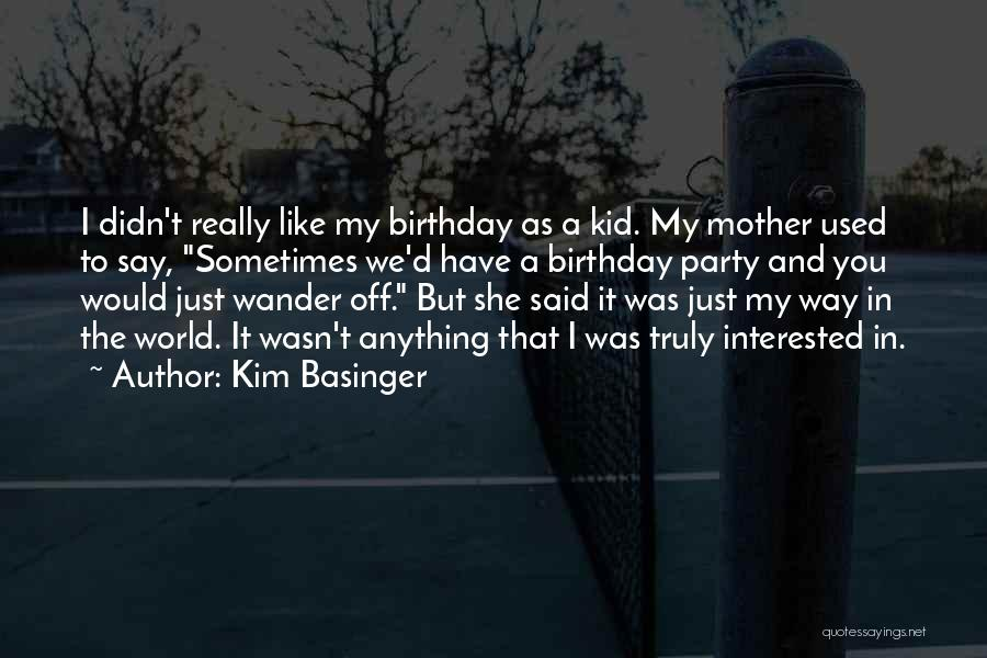My Birthday Mother Quotes By Kim Basinger