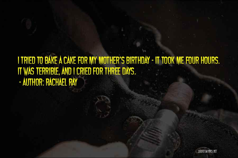 My Birthday Mother Quotes By Rachael Ray