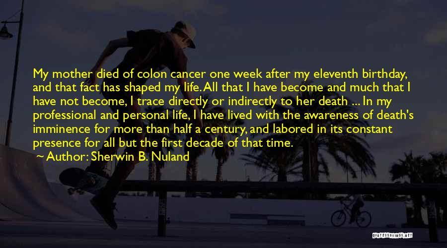 My Birthday Mother Quotes By Sherwin B. Nuland