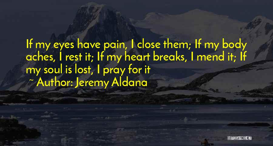 My Body Aches For You Quotes By Jeremy Aldana