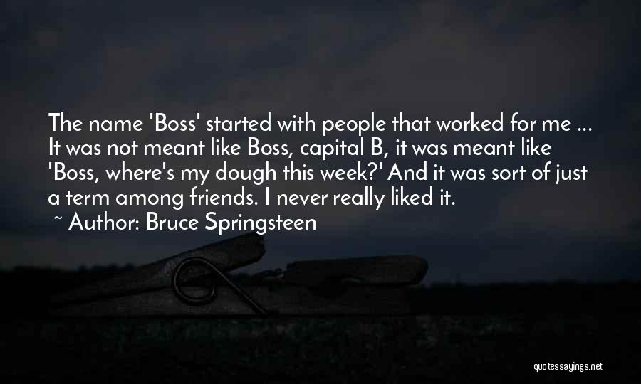 My Boss Quotes By Bruce Springsteen
