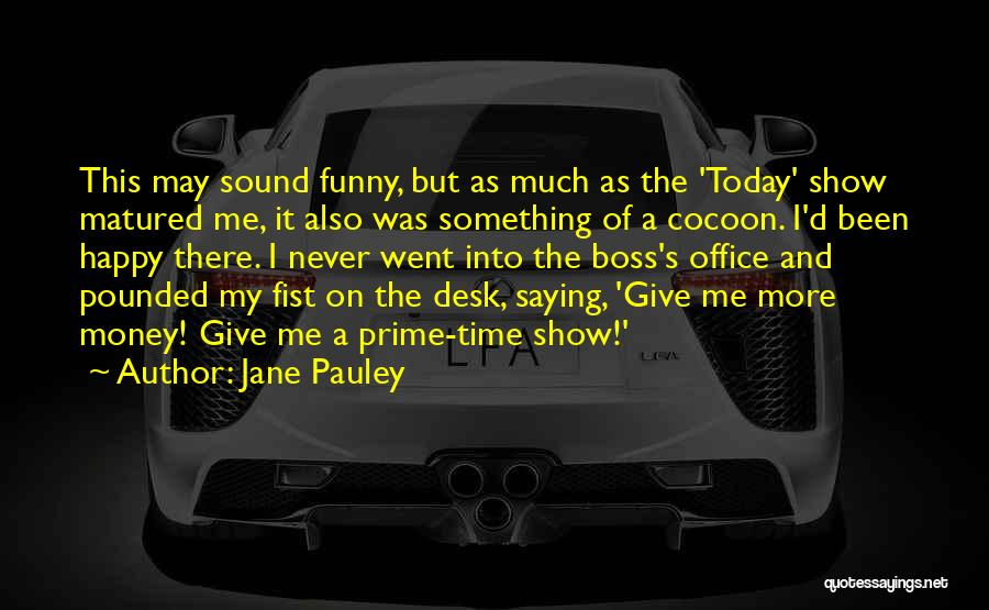 My Boss Quotes By Jane Pauley
