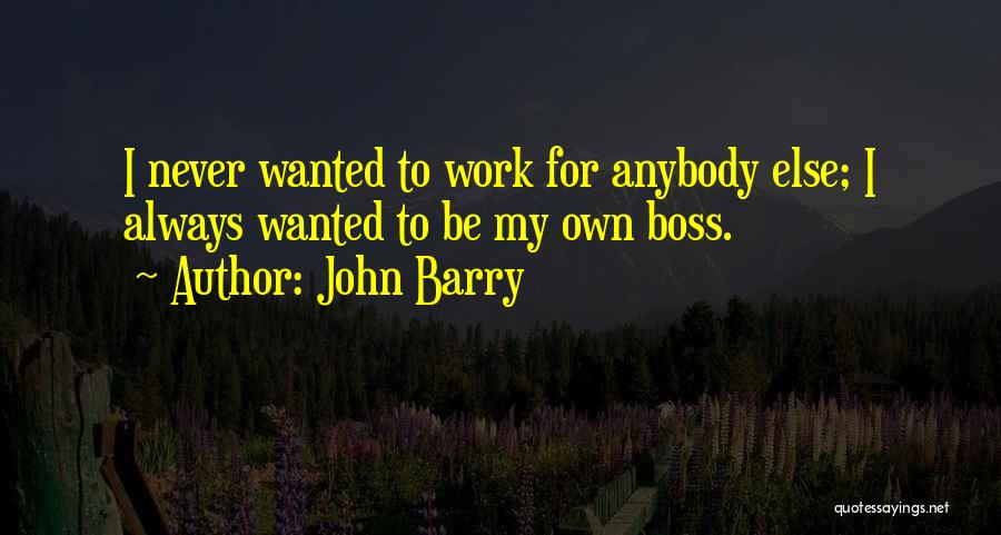My Boss Quotes By John Barry