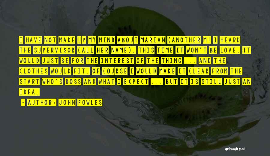 My Boss Quotes By John Fowles
