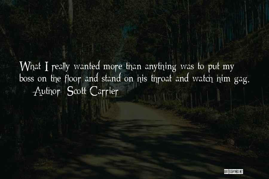 My Boss Quotes By Scott Carrier