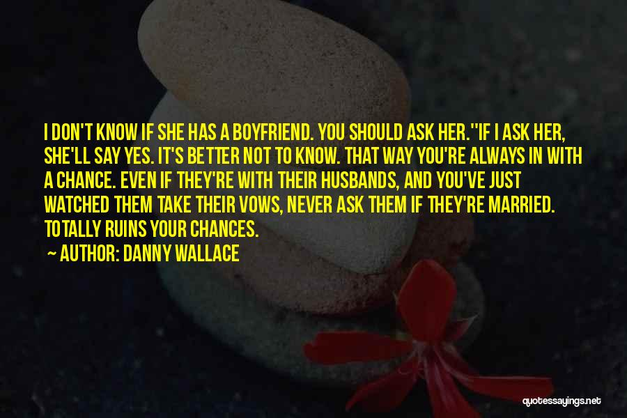 My Boyfriend Better Not Quotes By Danny Wallace
