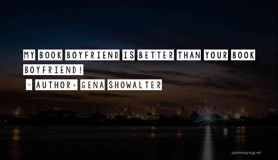 My Boyfriend Better Not Quotes By Gena Showalter