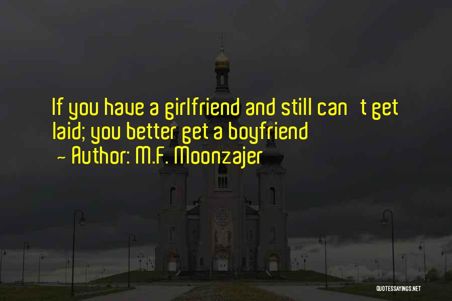 My Boyfriend Better Not Quotes By M.F. Moonzajer