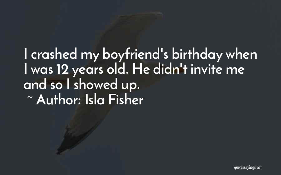 My Boyfriend On His Birthday Quotes By Isla Fisher