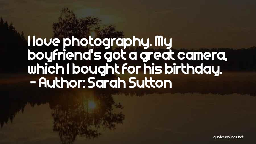 My Boyfriend On His Birthday Quotes By Sarah Sutton