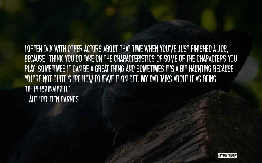 My Characteristics Quotes By Ben Barnes