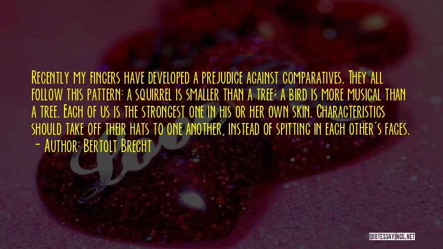 My Characteristics Quotes By Bertolt Brecht
