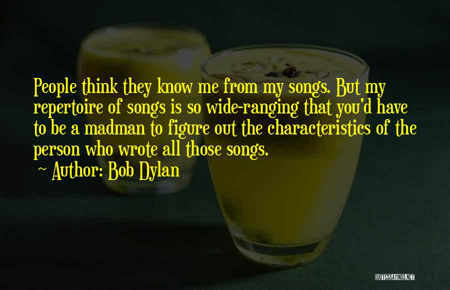My Characteristics Quotes By Bob Dylan