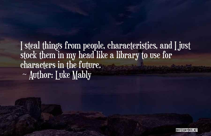 My Characteristics Quotes By Luke Mably
