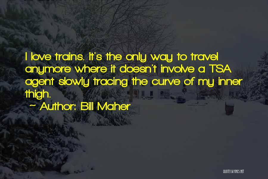 My Curves Quotes By Bill Maher