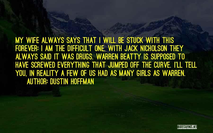 My Curves Quotes By Dustin Hoffman