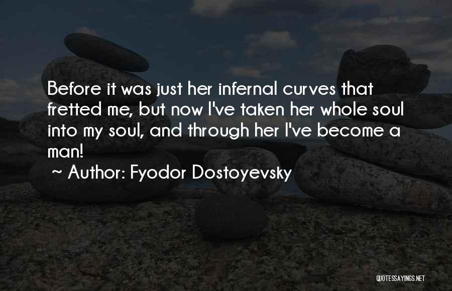 My Curves Quotes By Fyodor Dostoyevsky